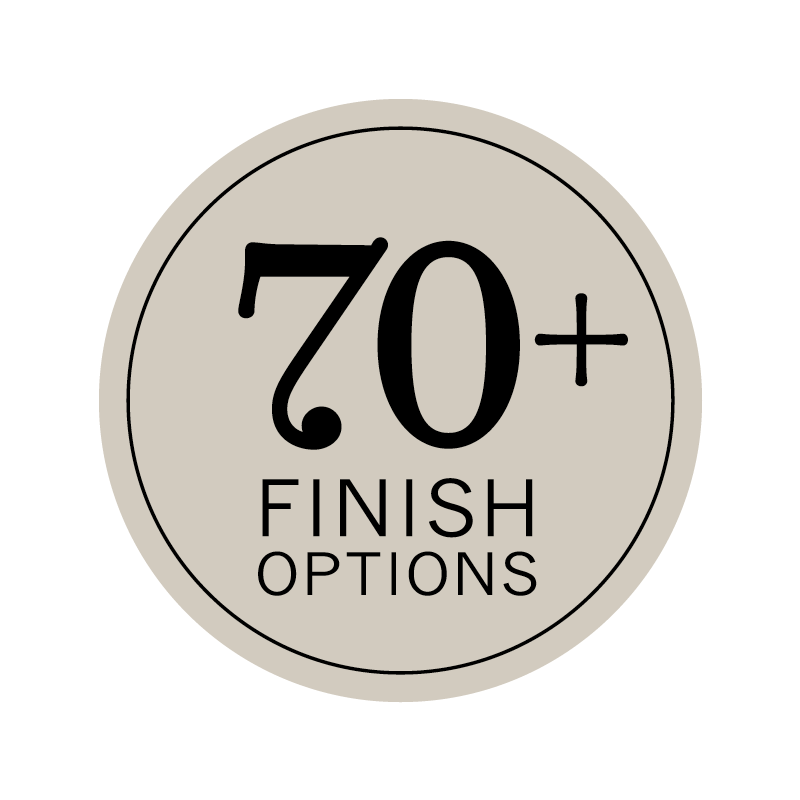Over 70+ Finish Options